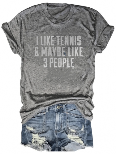 I Like Tennis And Maybe Like 3 People T-Shirt