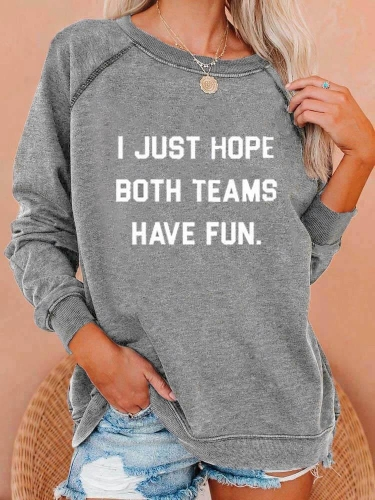 I Just Hope Both Teams Have Fun Sweatshirt